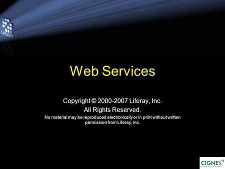 Web Services Copyright © 2000-2007 Liferay, Inc. All Rights Reserved. No material may be reproduced electronically or in print without written permission.