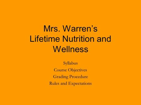 Mrs. Warren's Lifetime Nutrition and Wellness Syllabus Course Objectives Grading Procedure Rules and Expectations.
