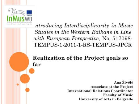 Introducing Interdisciplinarity in Music Studies in the Western Balkans in Line with European Perspective, No. 517098- TEMPUS-1-2011-1-RS-TEMPUS-JPCR Realization.
