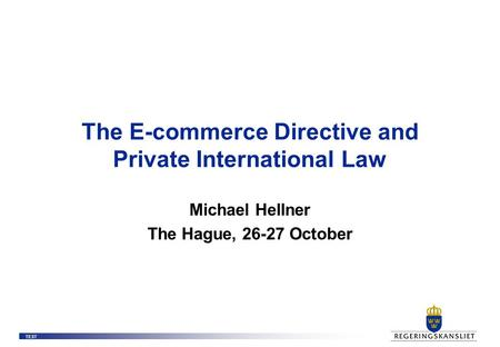TEST The E-commerce Directive and Private International Law Michael Hellner The Hague, 26-27 October.