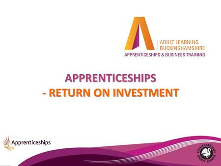APPRENTICESHIPS - RETURN ON INVESTMENT. Research from the National Apprenticeship week has shown 81% of businesses employing apprentices agree that they.
