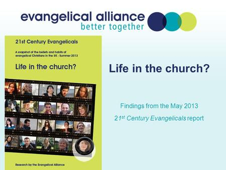Life in the church? Findings from the May 2013 21 st Century Evangelicals report.