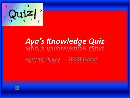 HOW TO PLAY? 1.YOU CLICK START 2.YOU READ THE QUESTIONS 3.YOU CHOOSE AN ANSWER 4.AT THE END OF THE QUIZ YOU WILL KNOW HOW MUCH YOU GOT RIGHT.