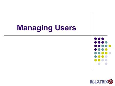 Managing Users. Overview for School Admin Users Define Users Users Module Add Users Importing Users and Groups Manually adding users Search for Users.