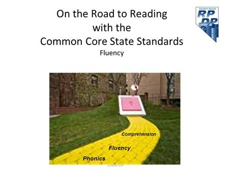 SNRPDP On the Road to Reading with the Common Core State Standards Fluency Phonics Fluency Comprehension.