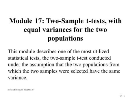17 - 1 Module 17: Two-Sample t-tests, with equal variances for the two populations This module describes one of the most utilized statistical tests, the.
