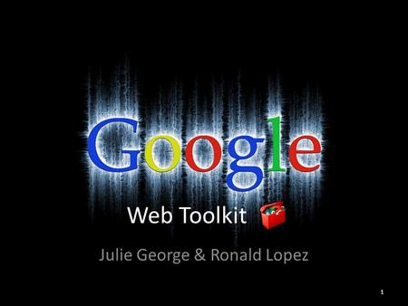 Web Toolkit Julie George & Ronald Lopez 1. Requirements  Java SDK version 1.5 or later  Apache Ant is also necessary to run command line arguments 