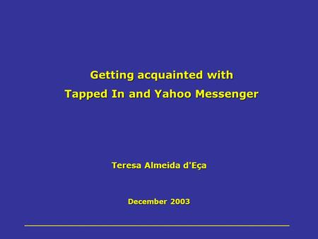 Teresa Almeida d'Eça December 2003 Getting acquainted with Tapped In and Yahoo Messenger.