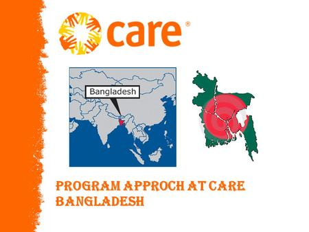 © 2005, CARE USA. All rights reserved. PARIS PROGRAM APPROCH At CARE Bangladesh.