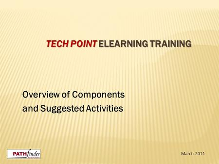 TECH POINT ELEARNING TRAINING Overview of Components and Suggested Activities March 2011.