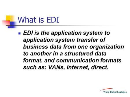 What is EDI EDI is the application system to application system transfer of business data from one organization to another in a structured data format.