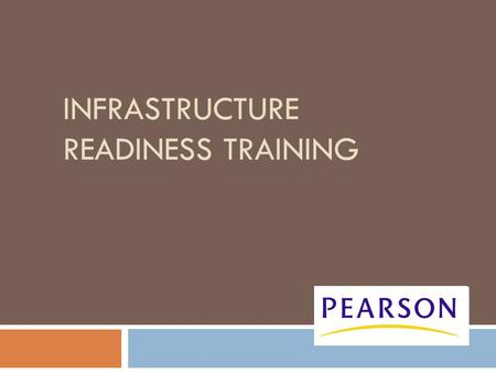 INFRASTRUCTURE READINESS TRAINING. PearsonAccess Training Center  All administrative actions required for the Infrastructure Trial will be carried out.