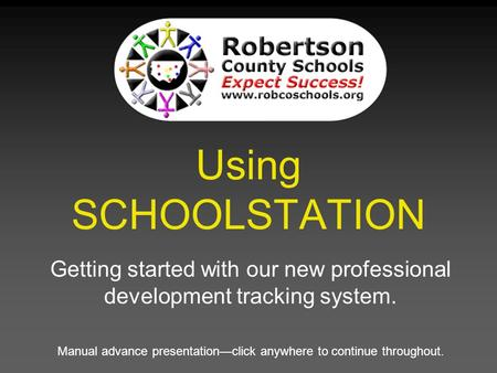 Using SCHOOLSTATION Getting started with our new professional development tracking system. Manual advance presentation—click anywhere to continue throughout.