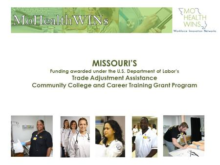 MISSOURI'S Funding awarded under the U.S. Department of Labor's Trade Adjustment Assistance Community College and Career Training Grant Program.