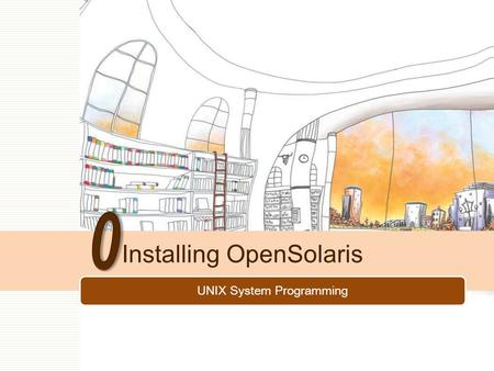 UNIX System Programming Installing OpenSolaris. 2/86 Contents How to setup a virtual machine guest How to install OpenSolaris as a guest How to update.