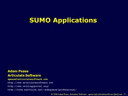 1 © 2006 Adam Pease, Articulate Software - apease [at] articulatesoftware [dot] com SUMO Applications Adam Pease Articulate Software