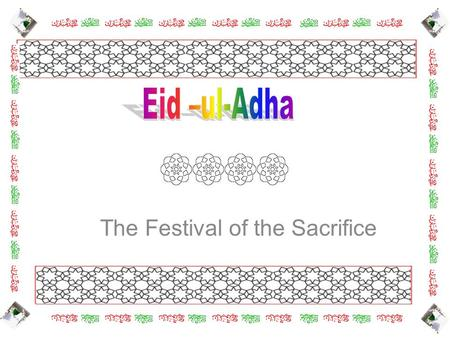 The Festival of the Sacrifice. Eid ul Adha is a three day celebration, which occurs on the 10 th day of the Islamic month of Dhul Hijjah Eid is a happy.