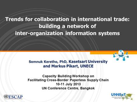 Trends for collaboration in international trade: building a network of inter-organization information systems Somnuk Keretho, PhD, Kasetsart University.