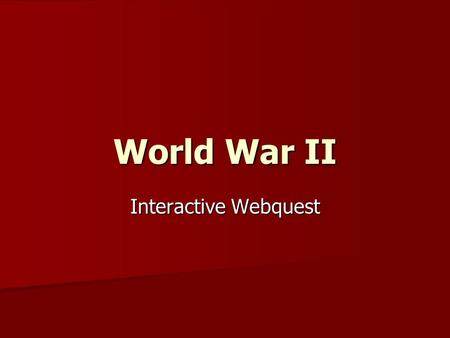 World War II Interactive Webquest.