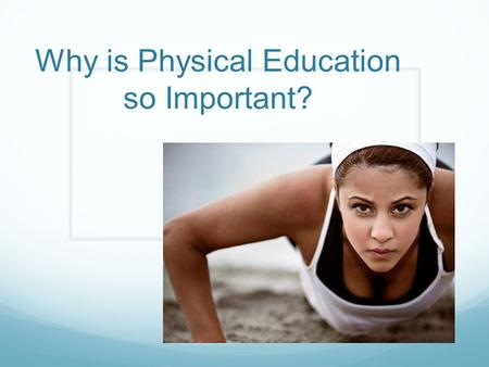 Why is Physical Education so Important?. Benefits of Exercise Gives you more energy Reduces risk of Heart Failure Improves your Fitness Level Helps cope.