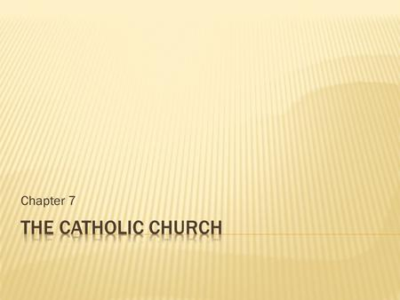 Chapter 7 The Catholic Church.
