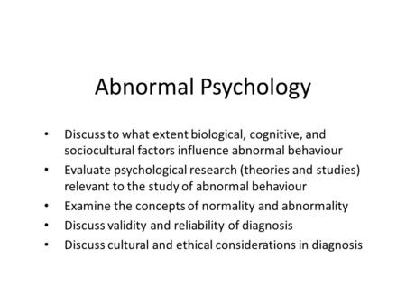 Abnormal Psychology Discuss to what extent biological, cognitive, and sociocultural factors influence abnormal behaviour Evaluate psychological research.