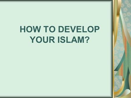 HOW TO DEVELOP YOUR ISLAM?. Becoming a Muslim after becoming convinced is opening a plain page in your deed record.