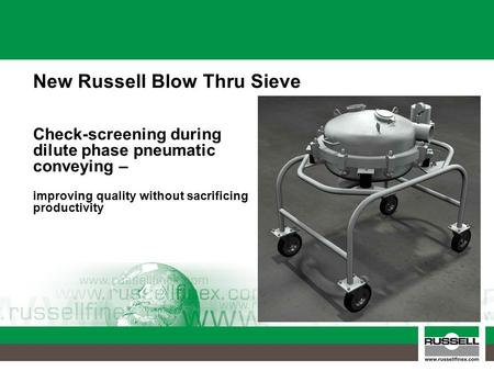Check-screening during dilute phase pneumatic conveying – improving quality without sacrificing productivity New Russell Blow Thru Sieve.