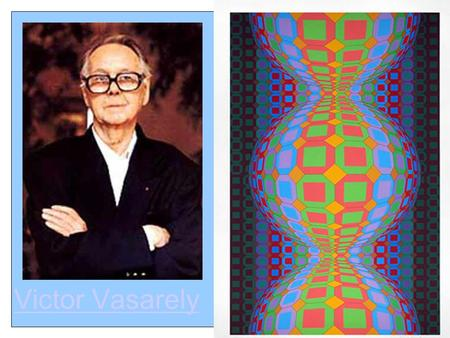 "Victor Vasarely. Op Art The term Op Art refers to Optical Art. Op Art originated in the 1960's. It was first called ""kinetic art"" (art which moves) because."