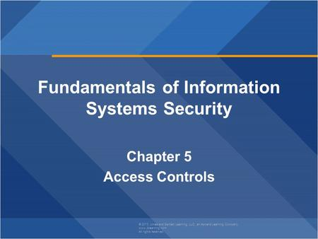 © 2013 Jones and Bartlett Learning, LLC, an Ascend Learning Company www.jblearning.com All rights reserved. Fundamentals of Information Systems Security.