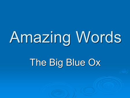 Amazing Words The Big Blue Ox. Monday  past – if something happened in the past, it already happened.  present – something that is happening now is.