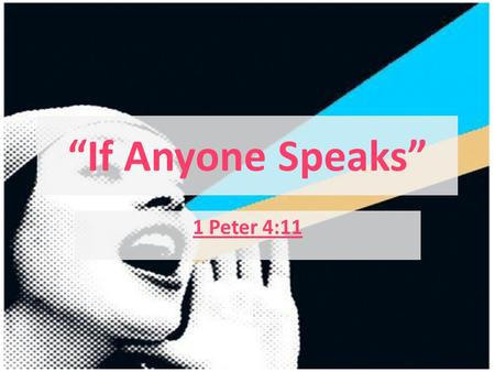 """If Anyone Speaks"" 1 Peter 4:11. The ""Gap"" Between what Christianity is and what others see Christianity as. – IE: what you say and what others here you."