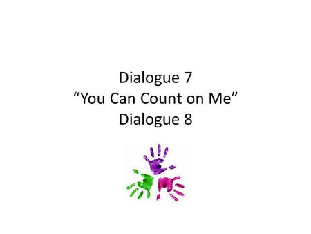 "Dialogue 7 ""You Can Count on Me"" Dialogue 8. Dialogue 7 Super Frog: We heard the call. Mr. E: How can we help, little friends? Dainty: Quick! The ants."