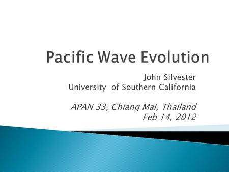 John Silvester University of Southern California APAN 33, Chiang Mai, Thailand Feb 14, 2012.