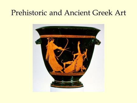 Prehistoric and Ancient Greek Art