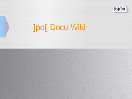 ]po[ Docu Wiki.  ]project-opem[ 2008, Rollout Methodology / Frank Bergmann / 2 Types of Readers  Beginners – These users have just started using ]po[.