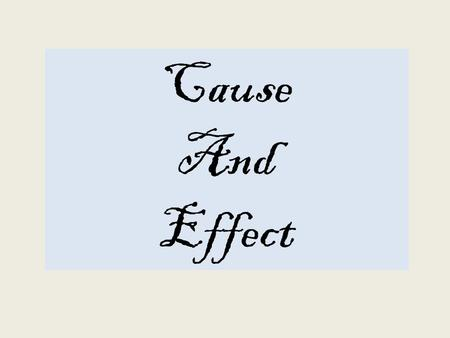 Cause And Effect. Cause – is a person, event, condition, or reason that is responsible for an action. Since it was cold outside,