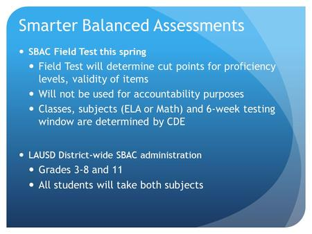 Smarter Balanced Assessments SBAC Field Test this spring Field Test will determine cut points for proficiency levels, validity of items Will not be used.