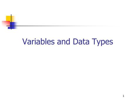 1 Variables and Data Types. 2 Variable Definition a location in memory, referenced by a name (identifier), where data of a given type can be stored, changed,