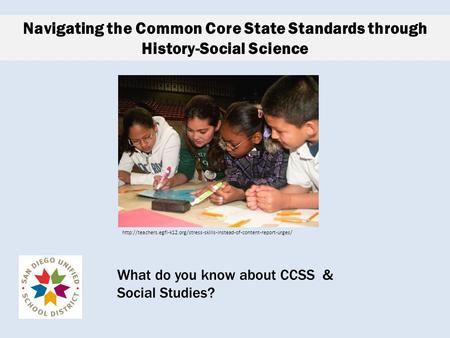 Navigating the Common Core State Standards through History-Social Science  What.