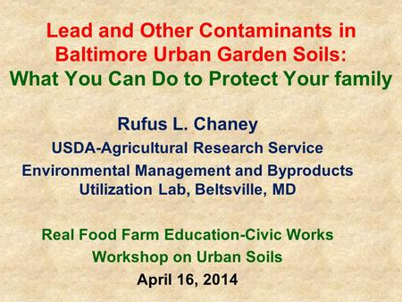 Lead and Other Contaminants in Baltimore Urban Garden Soils: What You Can Do to Protect Your family Rufus L. Chaney USDA-Agricultural Research Service.