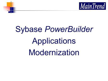 Sybase PowerBuilder Applications Modernization. 11 October 20142 About the Company Founded in 2002 Unites high-level information technology and organization.
