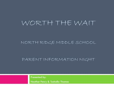 Worth the Wait North Ridge Middle School Parent Information Night