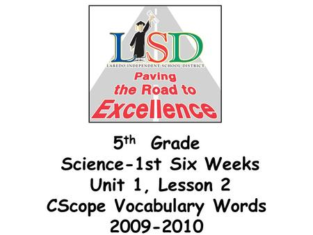 5 th Grade Science-1st Six Weeks Unit 1, Lesson 2 CScope Vocabulary Words 2009-2010.