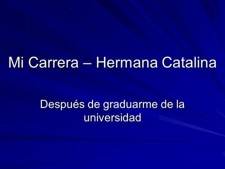 Mi Carrera – Hermana Catalina Después de graduarme de la universidad.