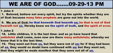 1 John 4 1. Beloved, believe not every spirit, but try the spirits whether they are of God: because many false prophets are gone out into the world. 6.