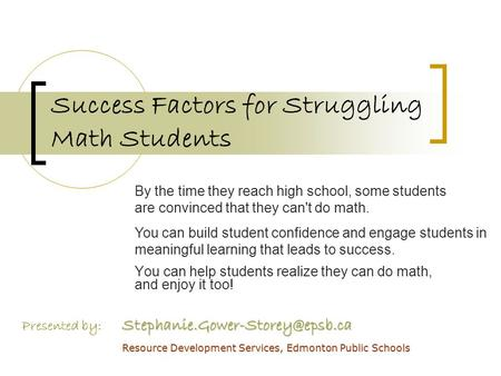 Success Factors for Struggling Math Students You can help students realize they can do math, and enjoy it too! Presented.