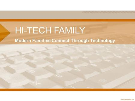 HI-TECH FAMILY Modern Families Connect Through Technology.
