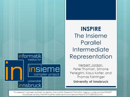 INSPIRE The Insieme Parallel Intermediate Representation Herbert Jordan, Peter Thoman, Simone Pellegrini, Klaus Kofler, and Thomas Fahringer University.