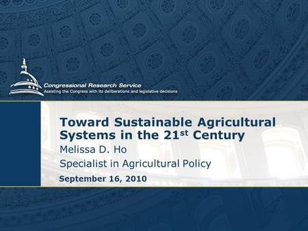 Toward Sustainable Agricultural Systems in the 21 st Century Melissa D. Ho Specialist in Agricultural Policy September 16, 2010.